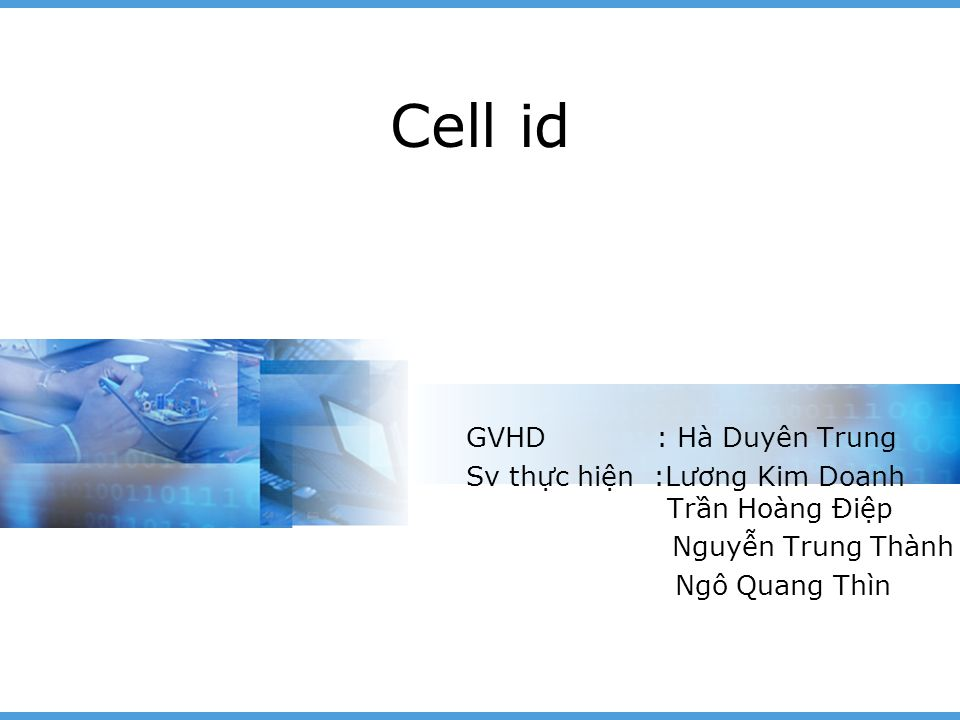 Cell id GVHD : Hà Duyên Trung Sv thực hiện :Lương Kim Doanh Trần Hoàng Điệp Nguyễn Trung Thành Ngô Quang Thìn