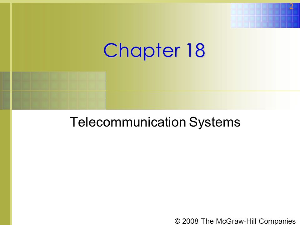 © 2008 The McGraw-Hill Companies 2 Chapter 18 Telecommunication Systems