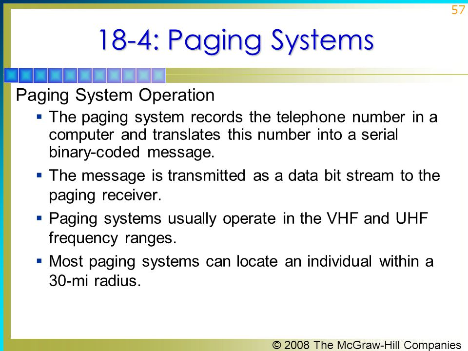 © 2008 The McGraw-Hill Companies 57 18-4: Paging Systems Paging System Operation  The paging system records the telephone number in a computer and tr