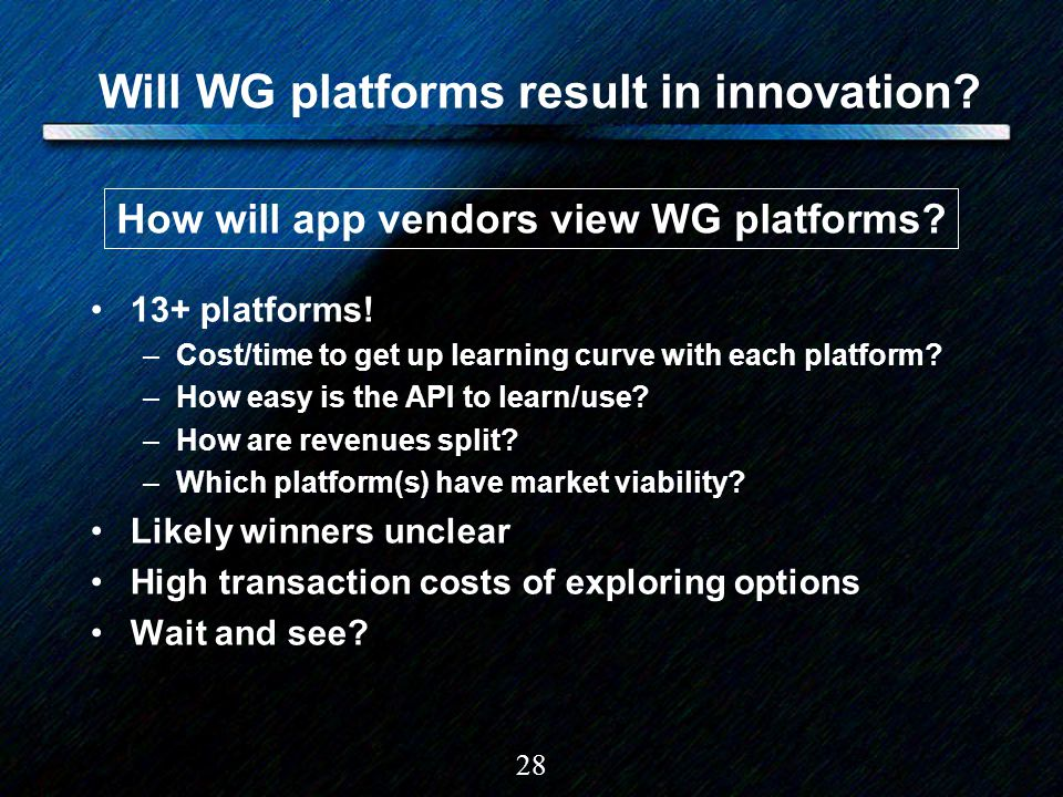 28 Will WG platforms result in innovation? 13+ platforms! –Cost/time to get up learning curve with each platform? –How easy is the API to learn/use? –