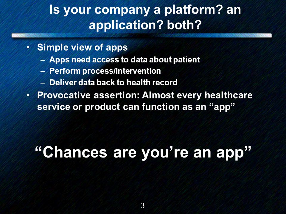 3 Is your company a platform? an application? both? Simple view of apps –Apps need access to data about patient –Perform process/intervention –Deliver