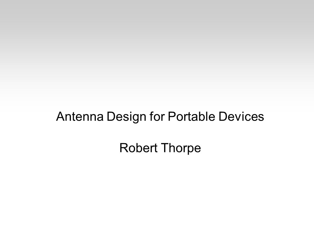 Introduction Part 1: Antennas Part 2: Antennas for Portable Devices Part 3: Questions & Answers