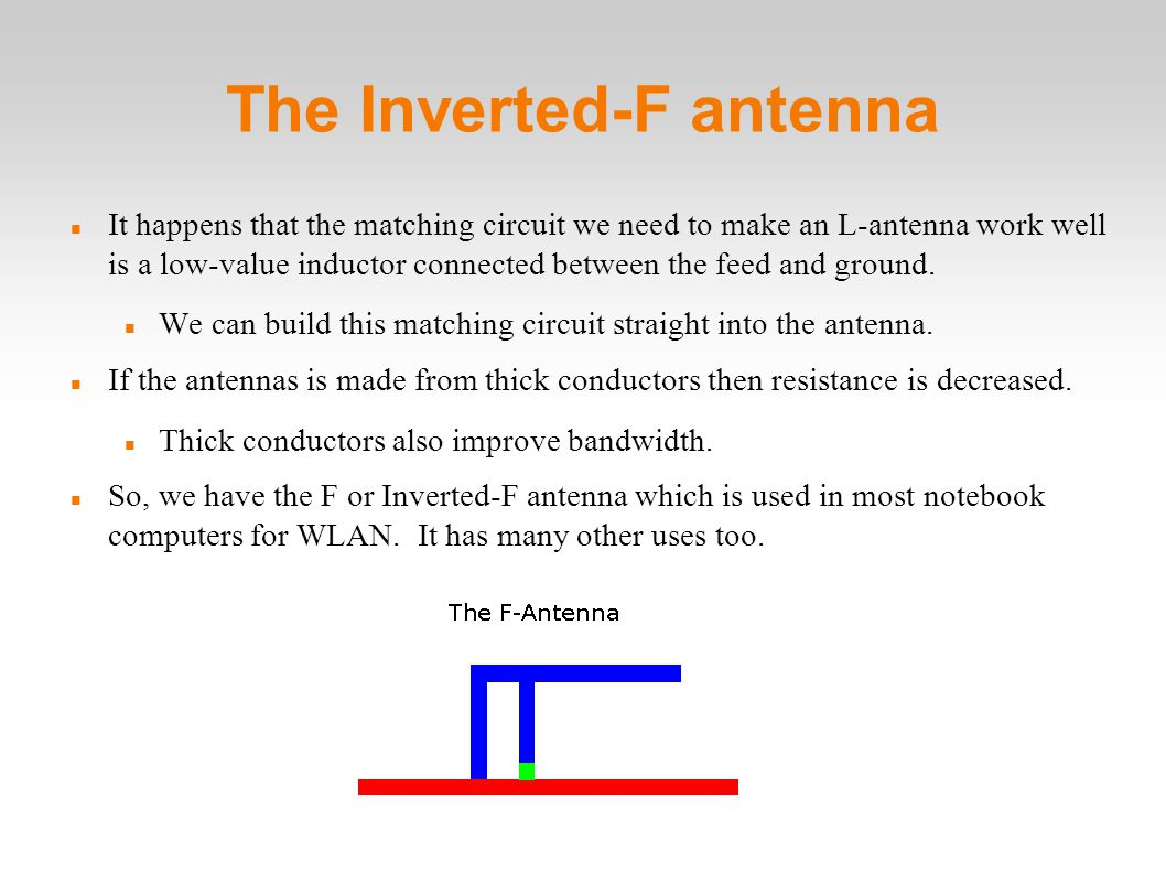 The Inverted-F antenna It happens that the matching circuit we need to make an L-antenna work well is a low-value inductor connected between the feed and ground.