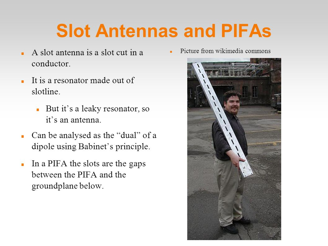 Slot Antennas and PIFAs A slot antenna is a slot cut in a conductor.