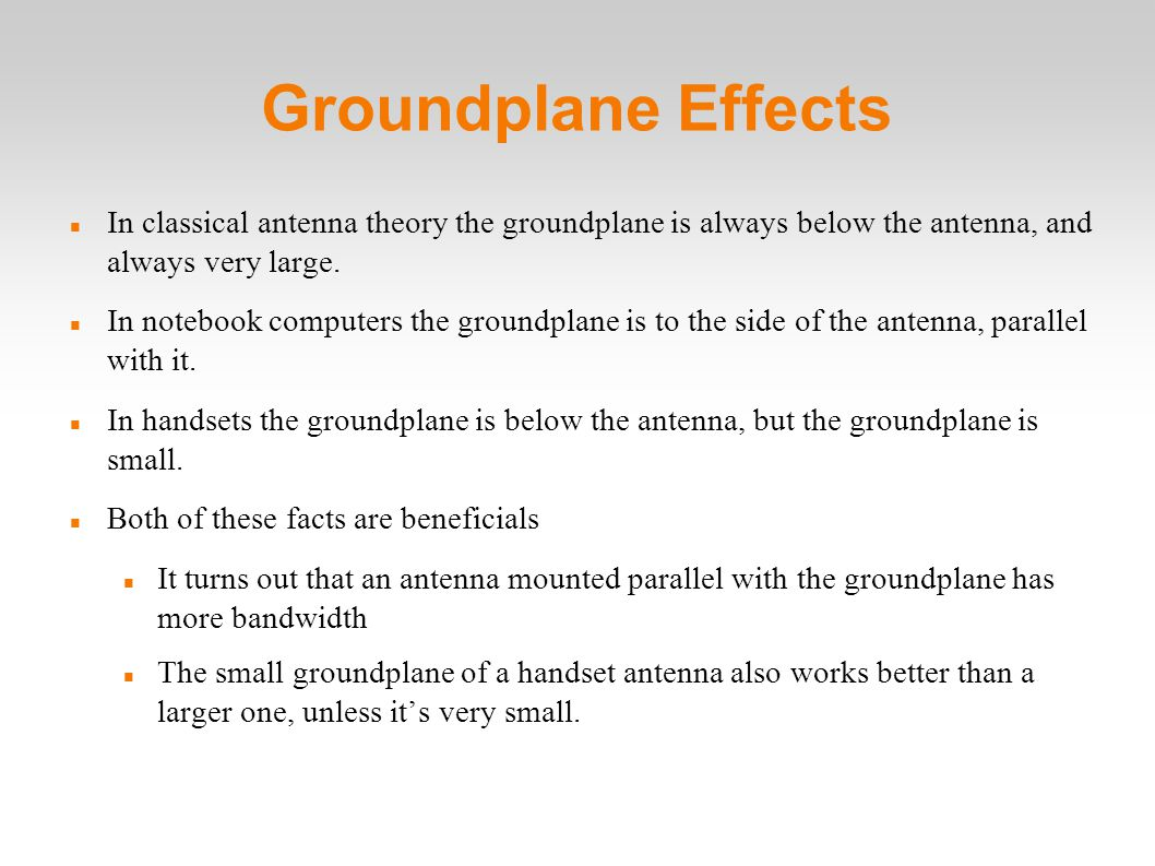 Groundplane Effects In classical antenna theory the groundplane is always below the antenna, and always very large.