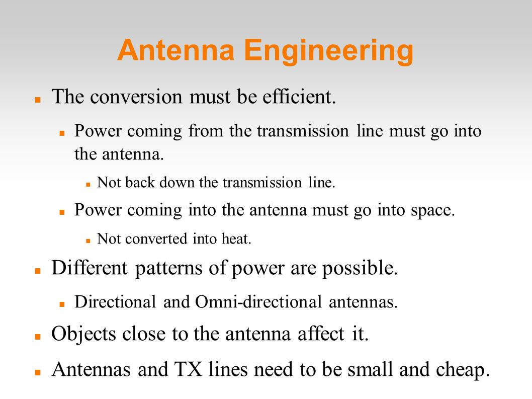 Antenna Engineering The conversion must be efficient.