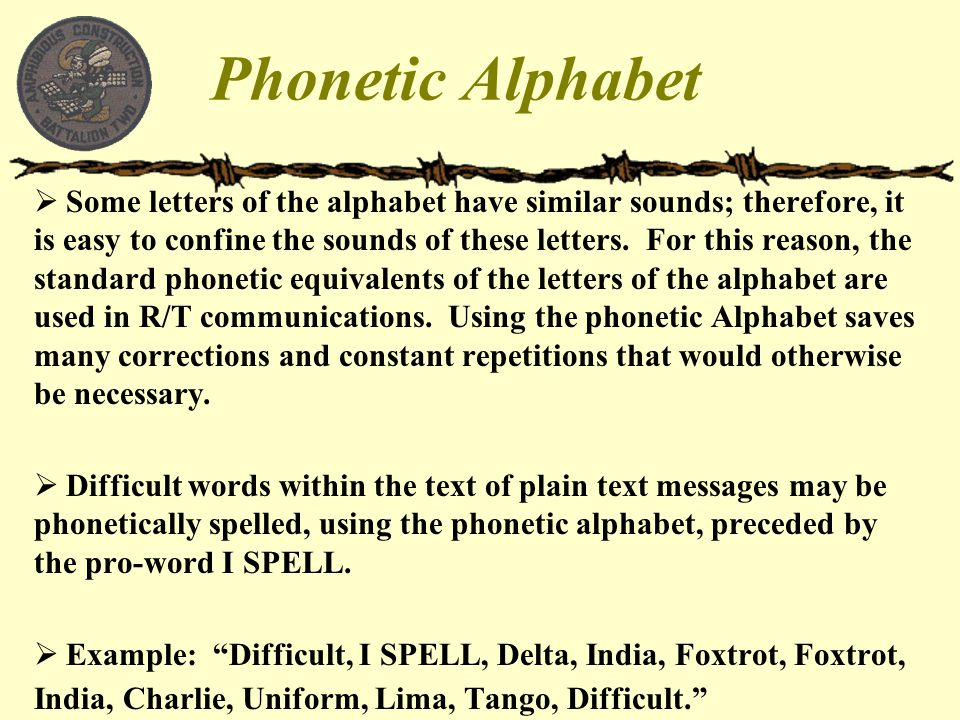 Phonetic Alphabet  Some letters of the alphabet have similar sounds; therefore, it is easy to confine the sounds of these letters. For this reason, t