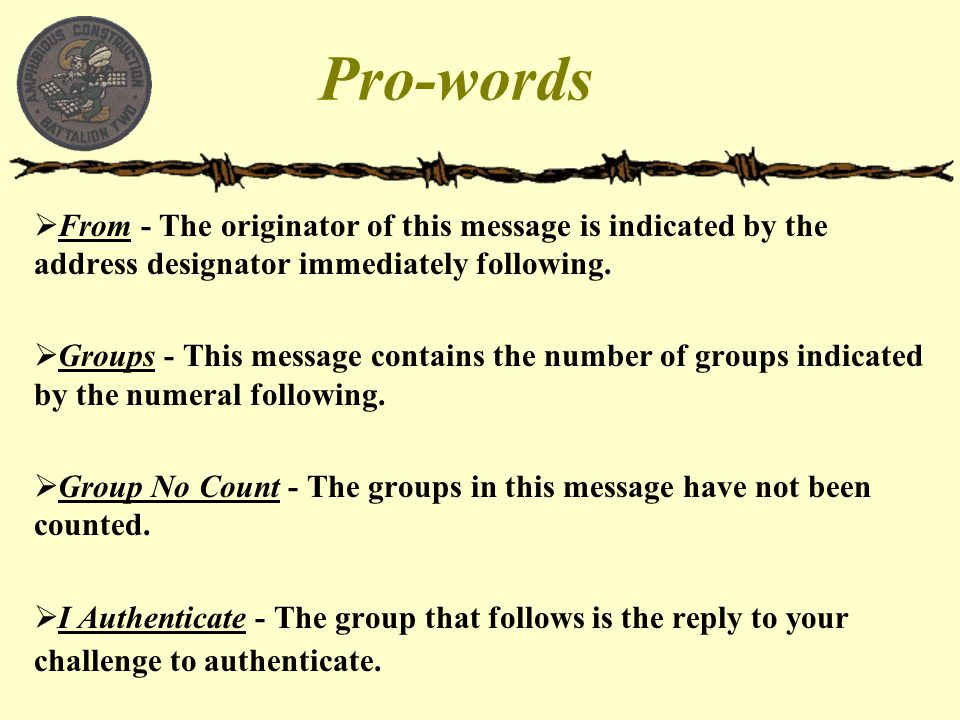 Pro-words  From - The originator of this message is indicated by the address designator immediately following.  Groups - This message contains the n
