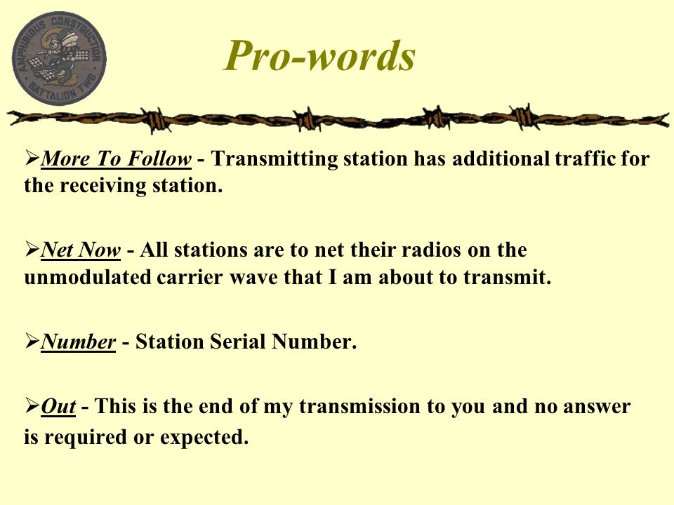 Pro-words  More To Follow - Transmitting station has additional traffic for the receiving station.  Net Now - All stations are to net their radios o