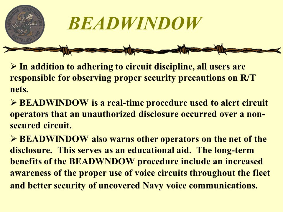 BEADWINDOW  In addition to adhering to circuit discipline, all users are responsible for observing proper security precautions on R/T nets.  BEADWIN