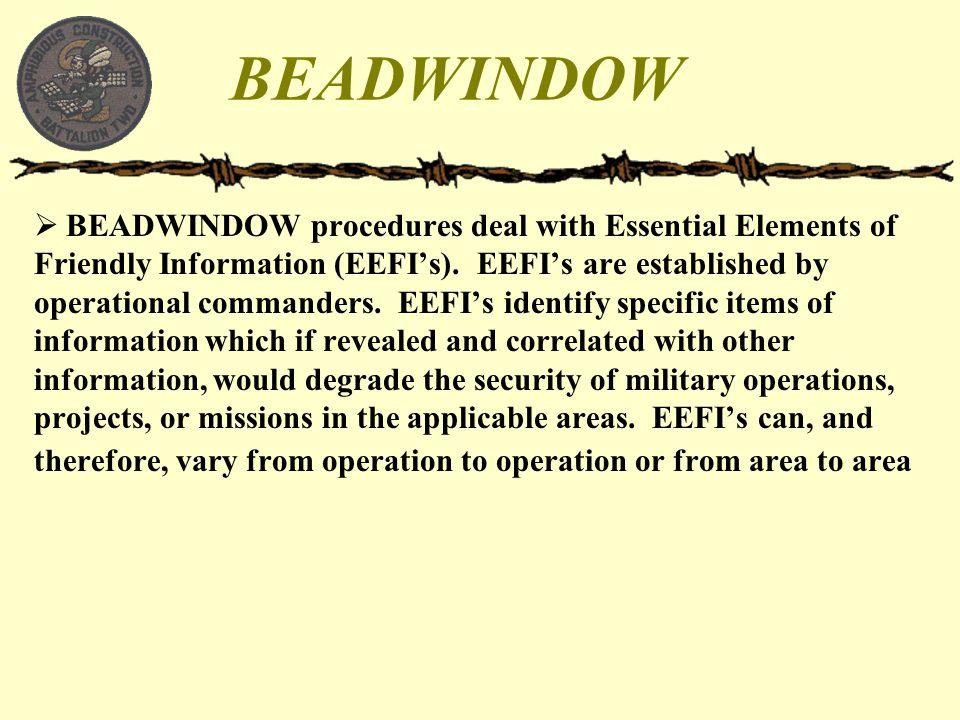 BEADWINDOW  BEADWINDOW procedures deal with Essential Elements of Friendly Information (EEFI's). EEFI's are established by operational commanders. EE