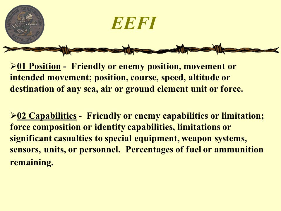 EEFI  01 Position - Friendly or enemy position, movement or intended movement; position, course, speed, altitude or destination of any sea, air or gr