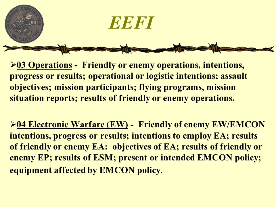 EEFI  03 Operations - Friendly or enemy operations, intentions, progress or results; operational or logistic intentions; assault objectives; mission