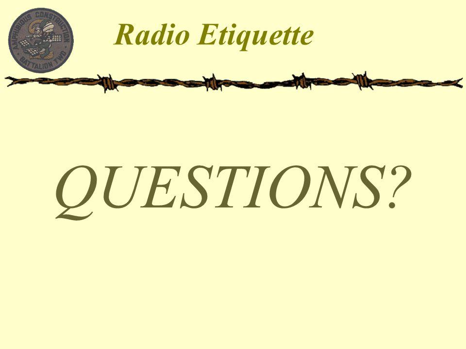 Radio Etiquette QUESTIONS?