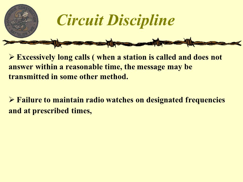 Circuit Discipline  Excessively long calls ( when a station is called and does not answer within a reasonable time, the message may be transmitted in