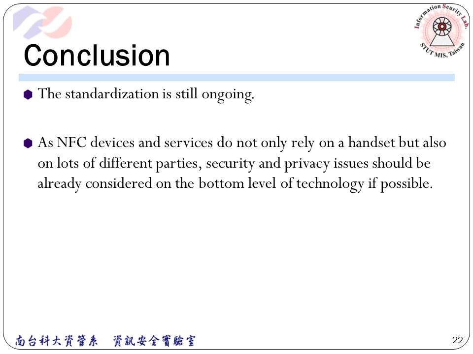 Conclusion The standardization is still ongoing. As NFC devices and services do not only rely on a handset but also on lots of different parties, secu