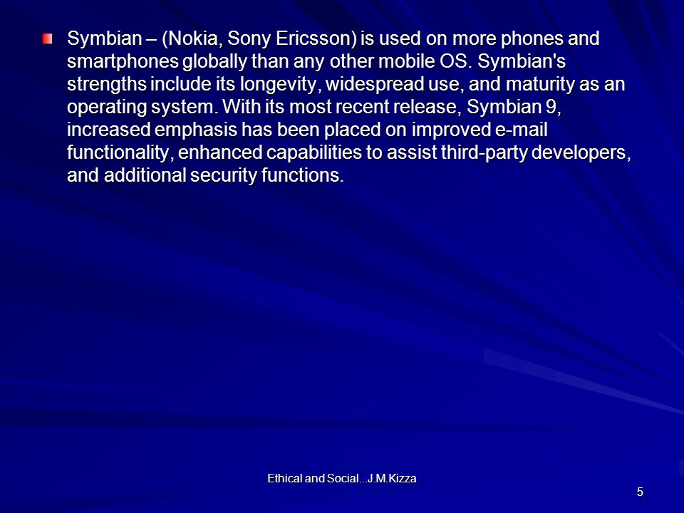 Symbian – (Nokia, Sony Ericsson) is used on more phones and smartphones globally than any other mobile OS.