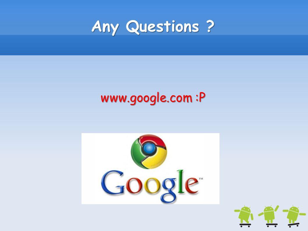 Any Questions ? www.google.com :P
