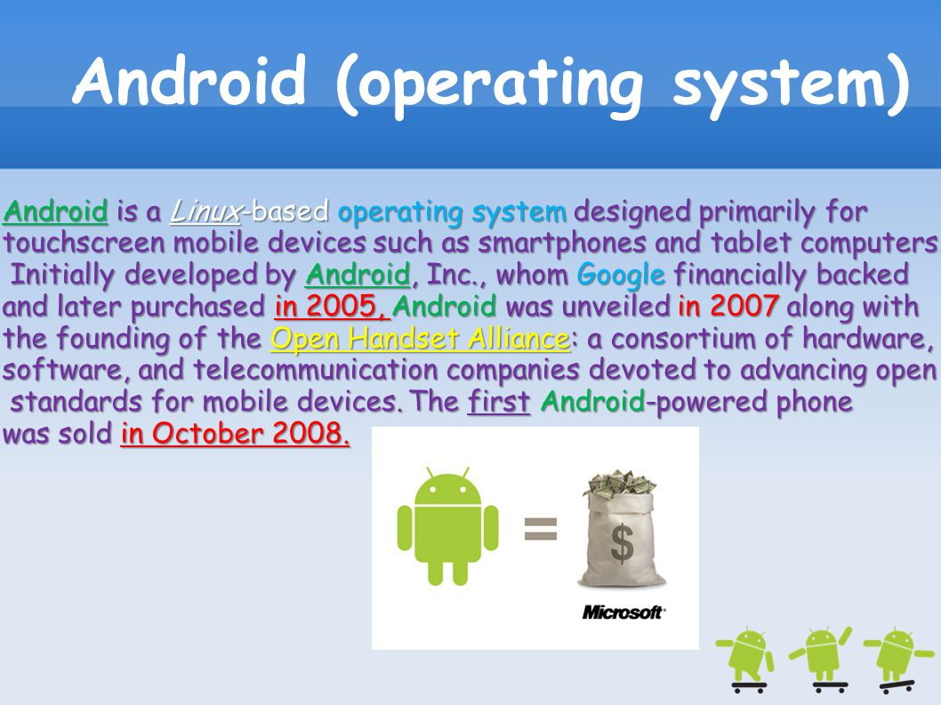 Android (operating system) Android is a Linux-based operating system designed primarily for touchscreen mobile devices such as smartphones and tablet
