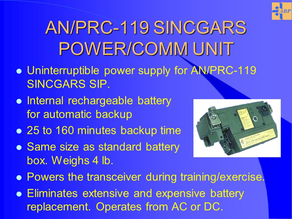 AN/PRC-119 SINCGARS POWER/COMM UNIT l Uninterruptible power supply for AN/PRC-119 SINCGARS SIP.
