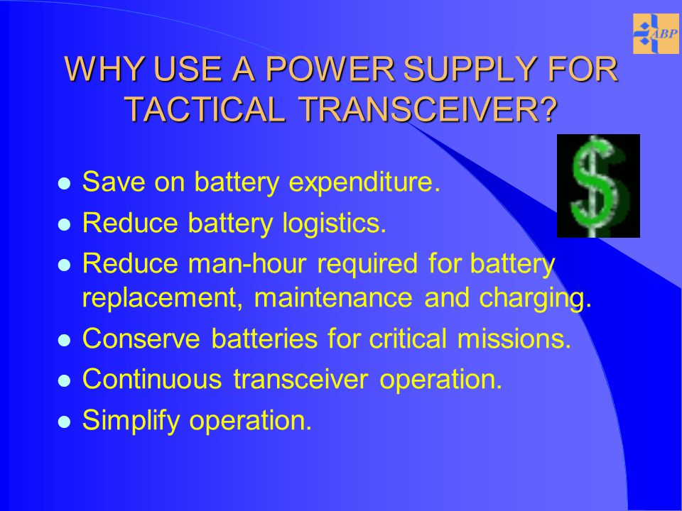 WHY USE A POWER SUPPLY FOR TACTICAL TRANSCEIVER. l Save on battery expenditure.