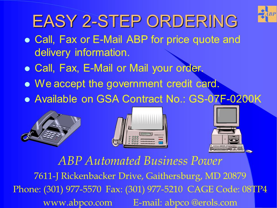 EASY 2-STEP ORDERING l Call, Fax or E-Mail ABP for price quote and delivery information.