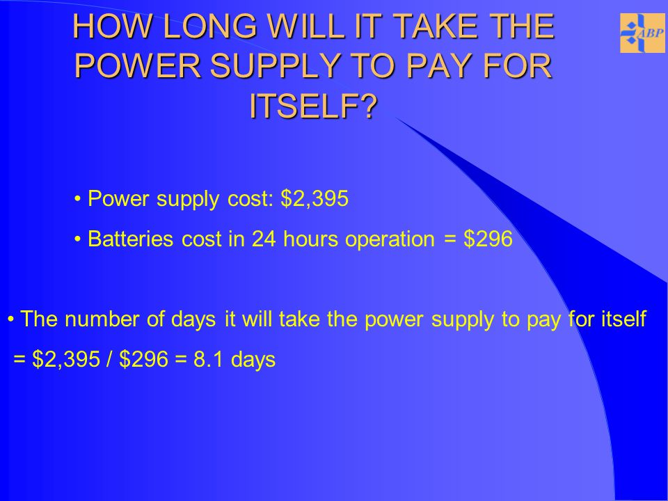 HOW LONG WILL IT TAKE THE POWER SUPPLY TO PAY FOR ITSELF.