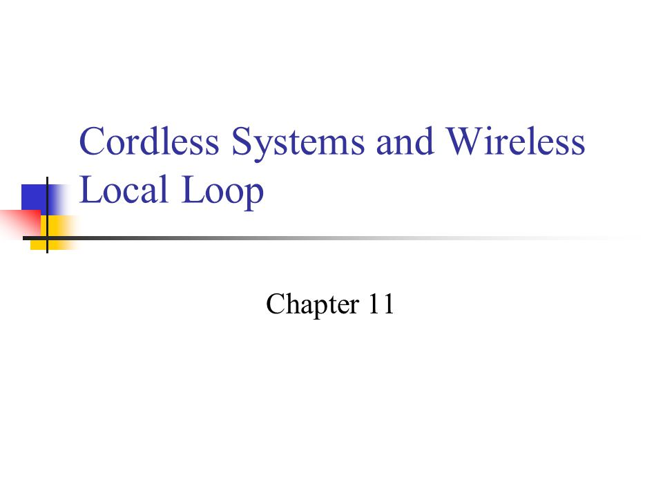 Cordless Systems and Wireless Local Loop Chapter 11