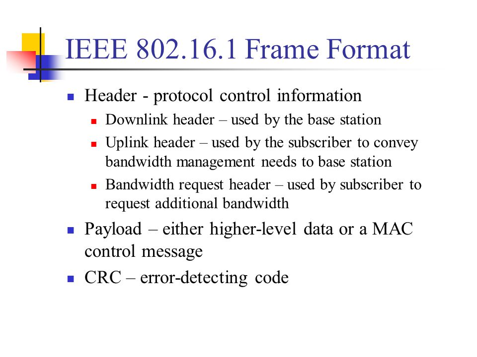 Header - protocol control information Downlink header – used by the base station Uplink header – used by the subscriber to convey bandwidth management