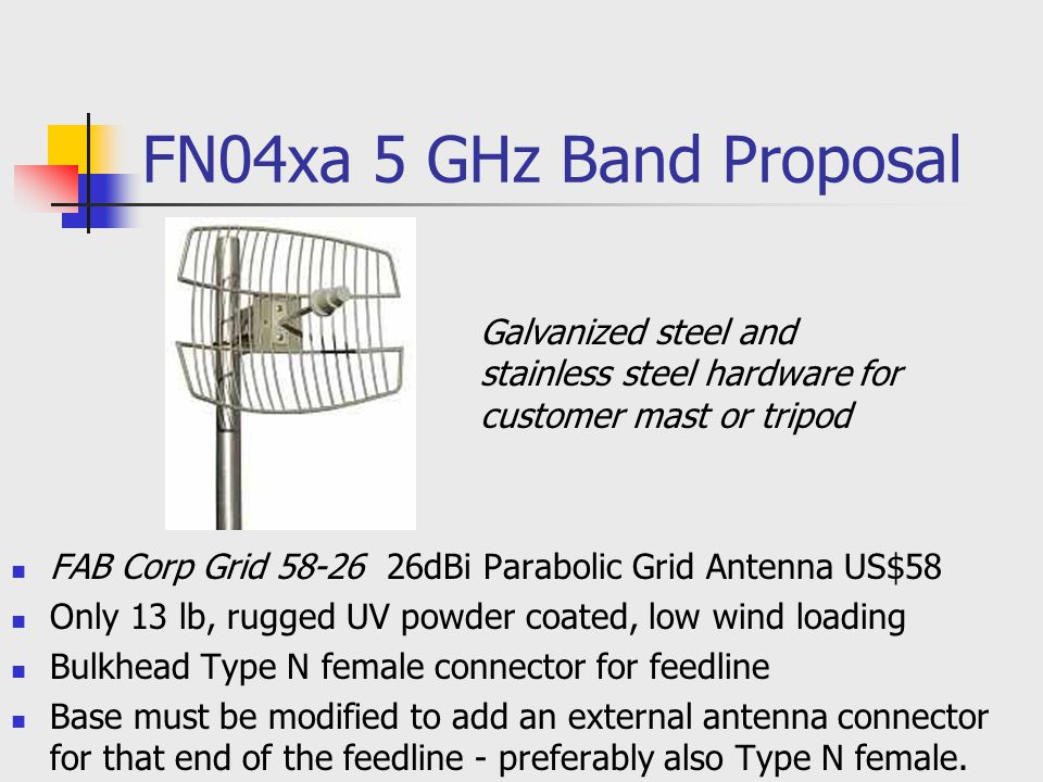 FN04xa 5 GHz Band Proposal FAB Corp Grid 58-26 26dBi Parabolic Grid Antenna US$58 Only 13 lb, rugged UV powder coated, low wind loading Bulkhead Type