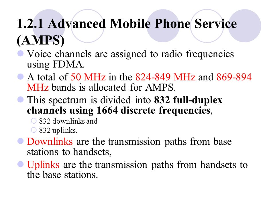 1.2.1 Advanced Mobile Phone Service (AMPS) Voice channels are assigned to radio frequencies using FDMA.