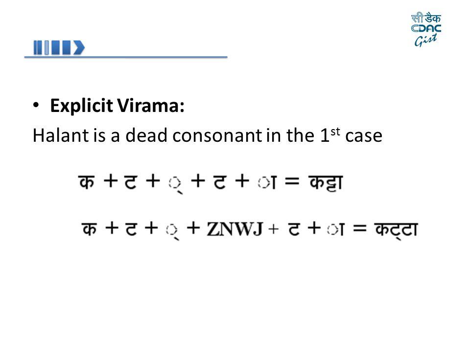 Explicit Virama: Halant is a dead consonant in the 1 st case