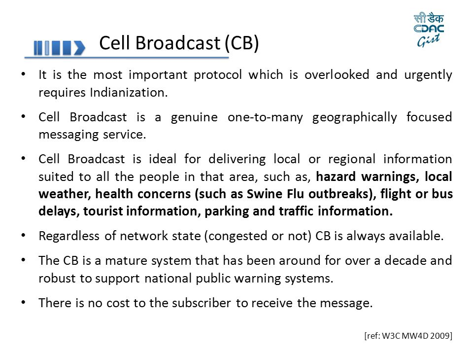 Cell Broadcast (CB) It is the most important protocol which is overlooked and urgently requires Indianization. Cell Broadcast is a genuine one-to-many