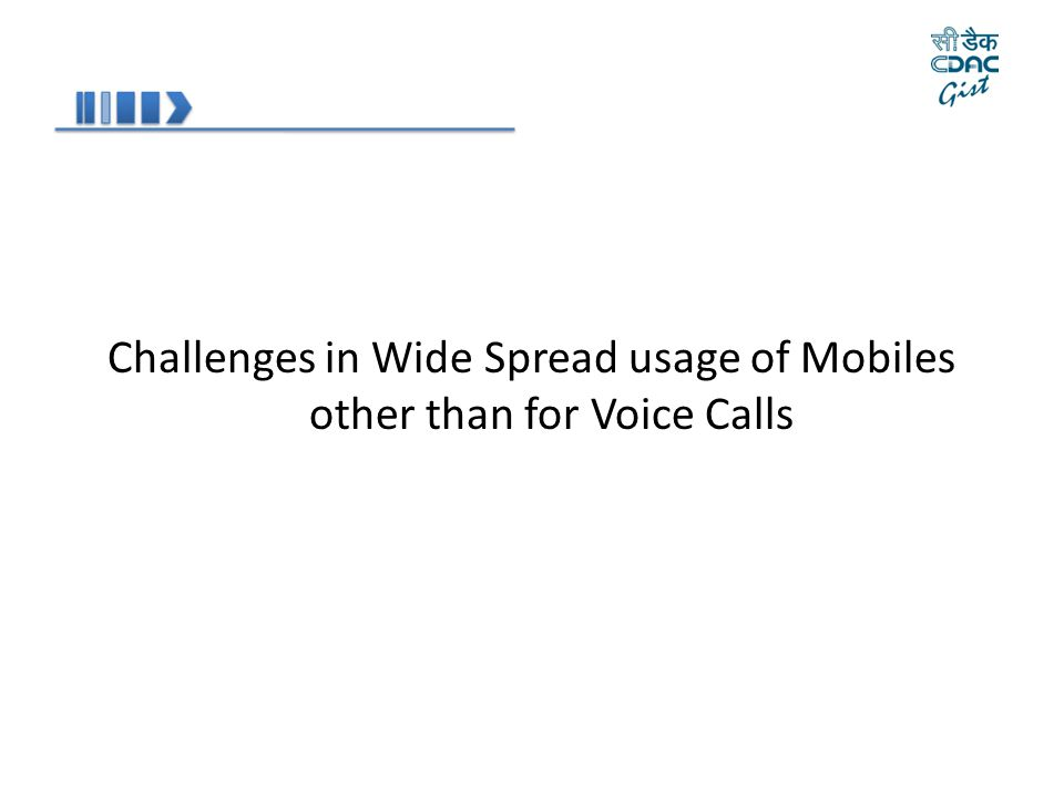 Challenges in Wide Spread usage of Mobiles other than for Voice Calls