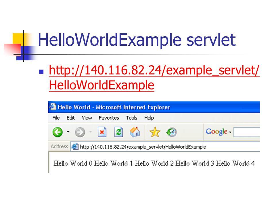 HelloWorldExample servlet http://140.116.82.24/example_servlet/ HelloWorldExample http://140.116.82.24/example_servlet/ HelloWorldExample