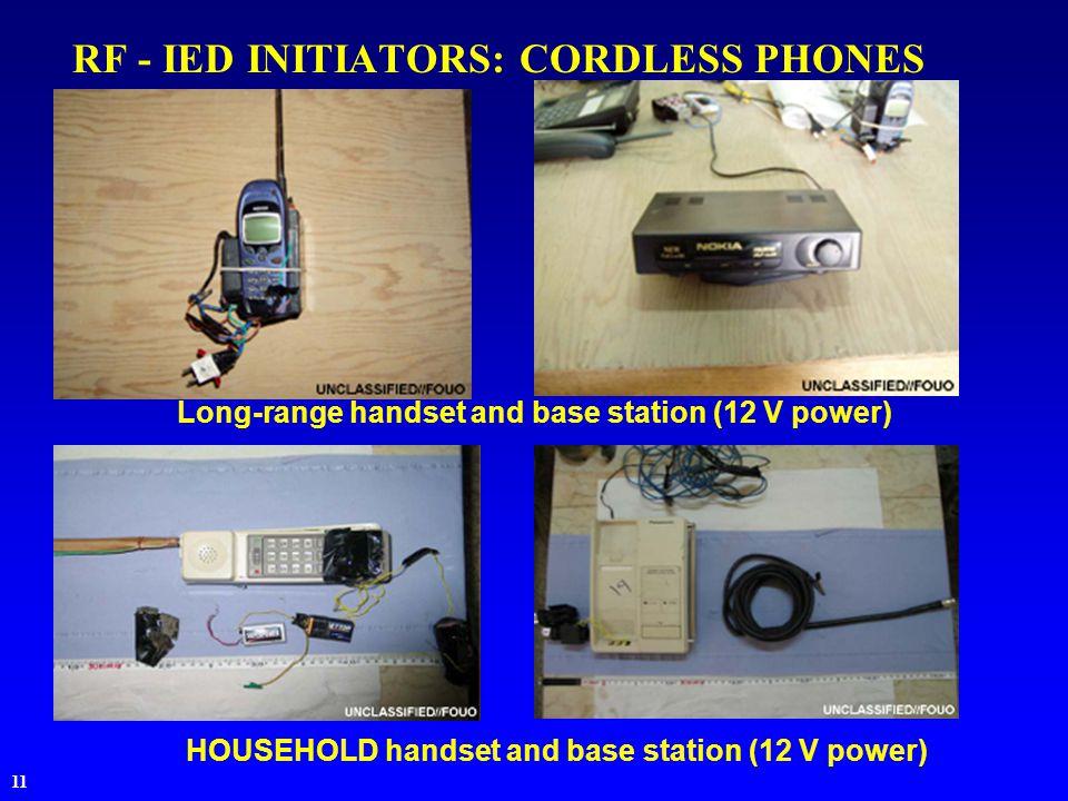 11 RF - IED INITIATORS: CORDLESS PHONES Long-range handset and base station (12 V power) HOUSEHOLD handset and base station (12 V power)