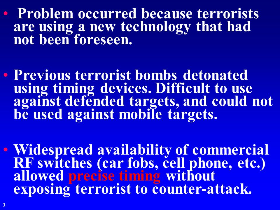 3 Problem occurred because terrorists are using a new technology that had not been foreseen.