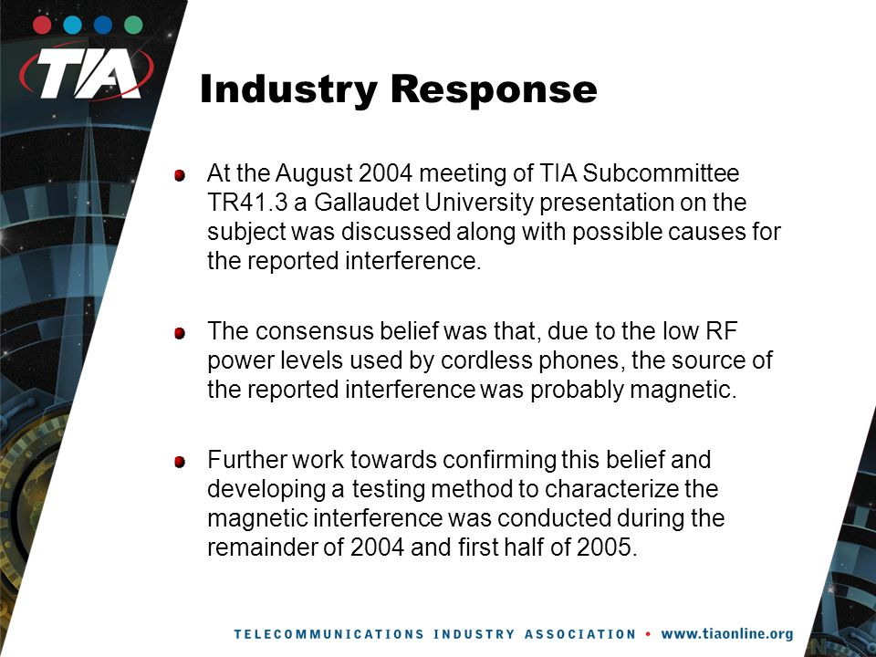 Industry Response At the August 2004 meeting of TIA Subcommittee TR41.3 a Gallaudet University presentation on the subject was discussed along with possible causes for the reported interference.