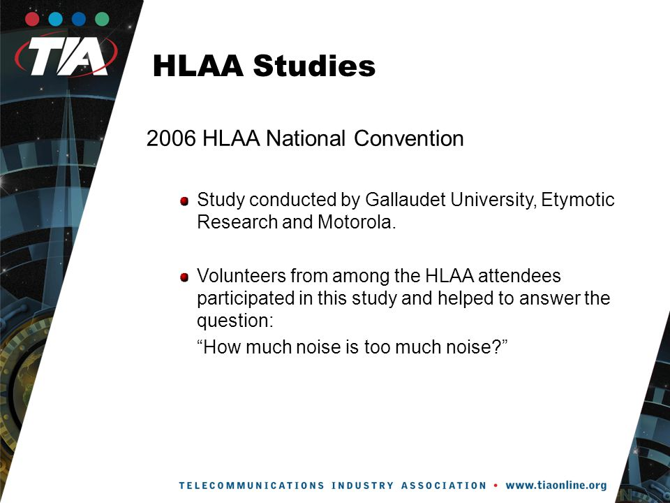 HLAA Studies 2006 HLAA National Convention Study conducted by Gallaudet University, Etymotic Research and Motorola.