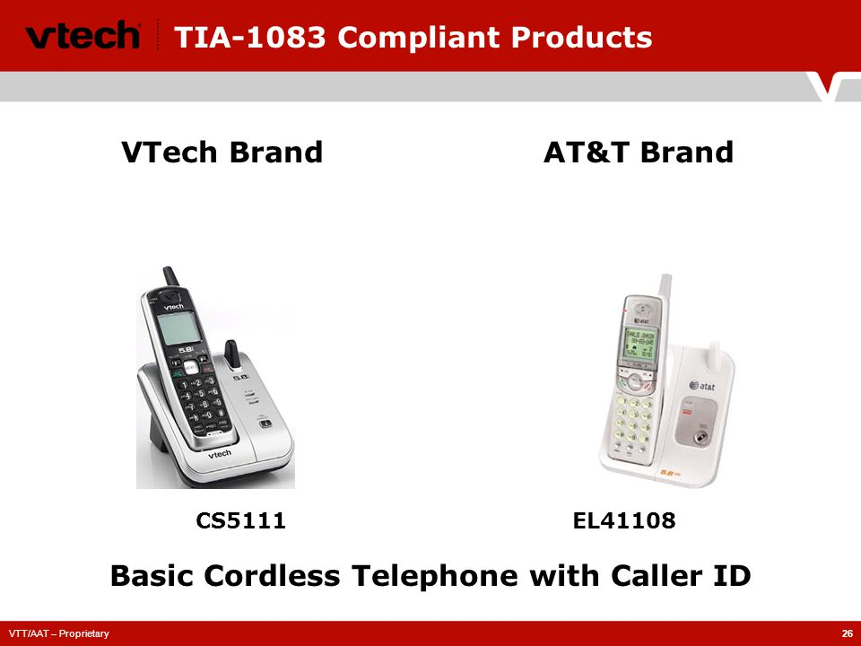 VTT/AAT – Proprietary26 TIA-1083 Compliant Products CS5111EL41108 VTech BrandAT&T Brand Basic Cordless Telephone with Caller ID