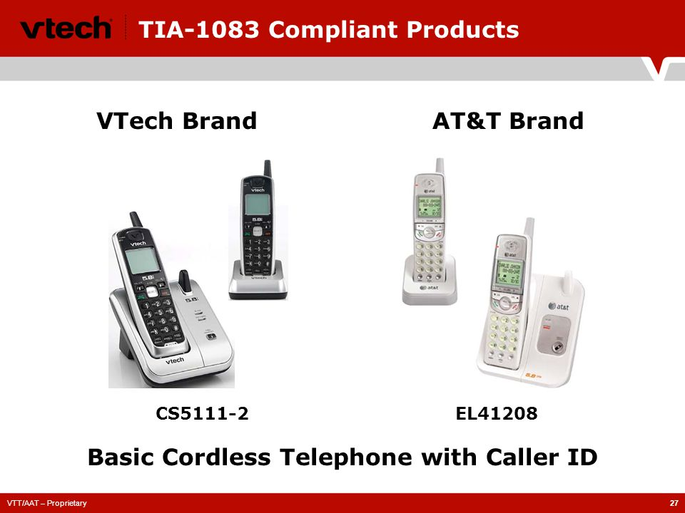 VTT/AAT – Proprietary27 TIA-1083 Compliant Products CS5111-2EL41208 VTech BrandAT&T Brand Basic Cordless Telephone with Caller ID