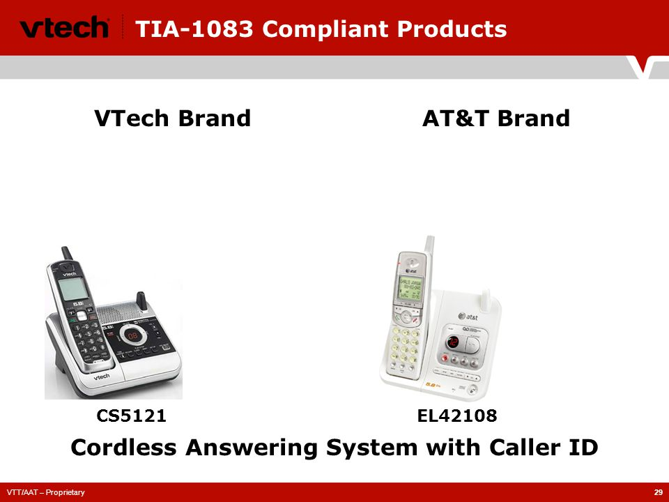 VTT/AAT – Proprietary29 TIA-1083 Compliant Products CS5121 VTech BrandAT&T Brand Cordless Answering System with Caller ID EL42108