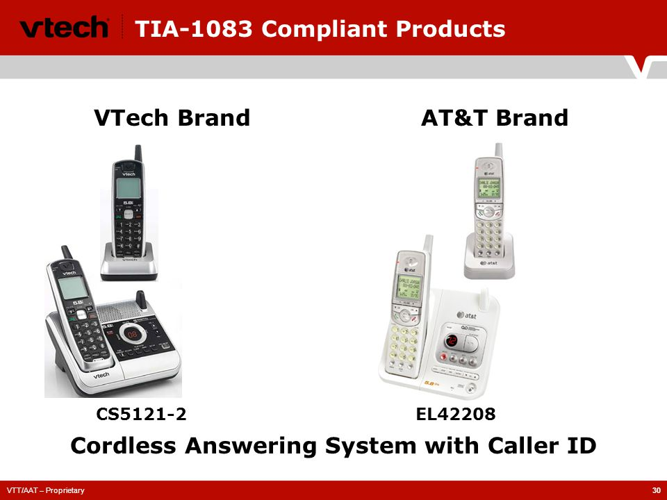 VTT/AAT – Proprietary30 TIA-1083 Compliant Products CS5121-2 VTech BrandAT&T Brand Cordless Answering System with Caller ID EL42208