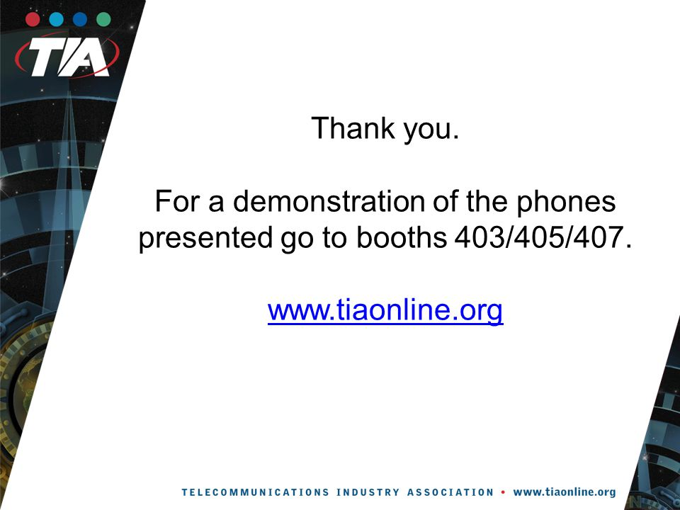 Thank you. For a demonstration of the phones presented go to booths 403/405/407.