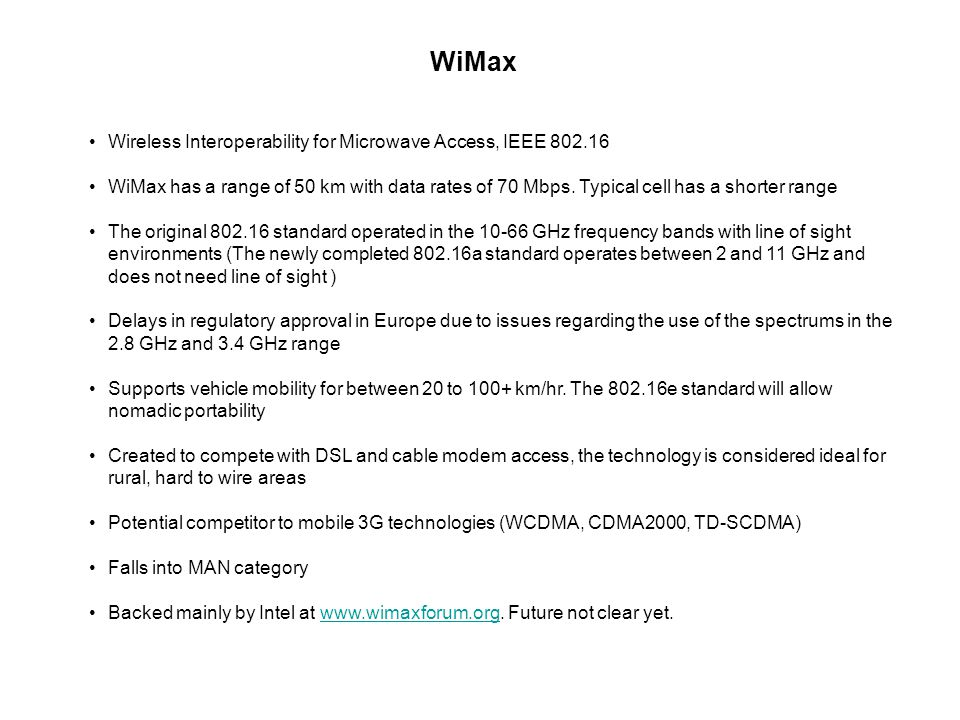 WiMax Wireless Interoperability for Microwave Access, IEEE 802.16 WiMax has a range of 50 km with data rates of 70 Mbps.