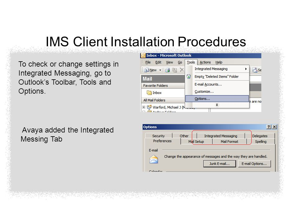 IMS Client Installation Procedures To check or change settings in Integrated Messaging, go to Outlook's Toolbar, Tools and Options.