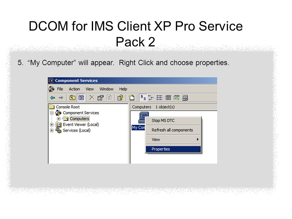 DCOM for IMS Client XP Pro Service Pack 2 5. My Computer will appear.