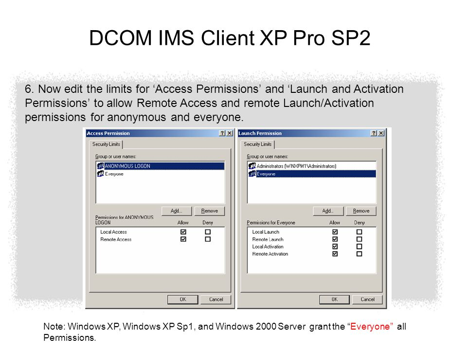 DCOM IMS Client XP Pro SP2 6. Now edit the limits for 'Access Permissions' and 'Launch and Activation Permissions' to allow Remote Access and remote L