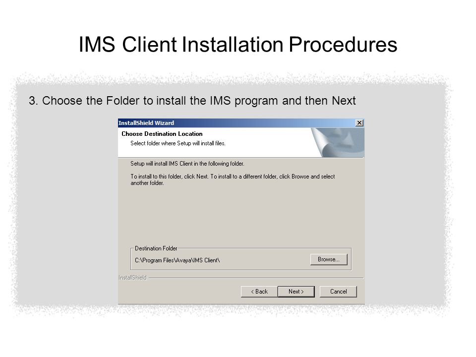IMS Client Installation Procedures 3. Choose the Folder to install the IMS program and then Next