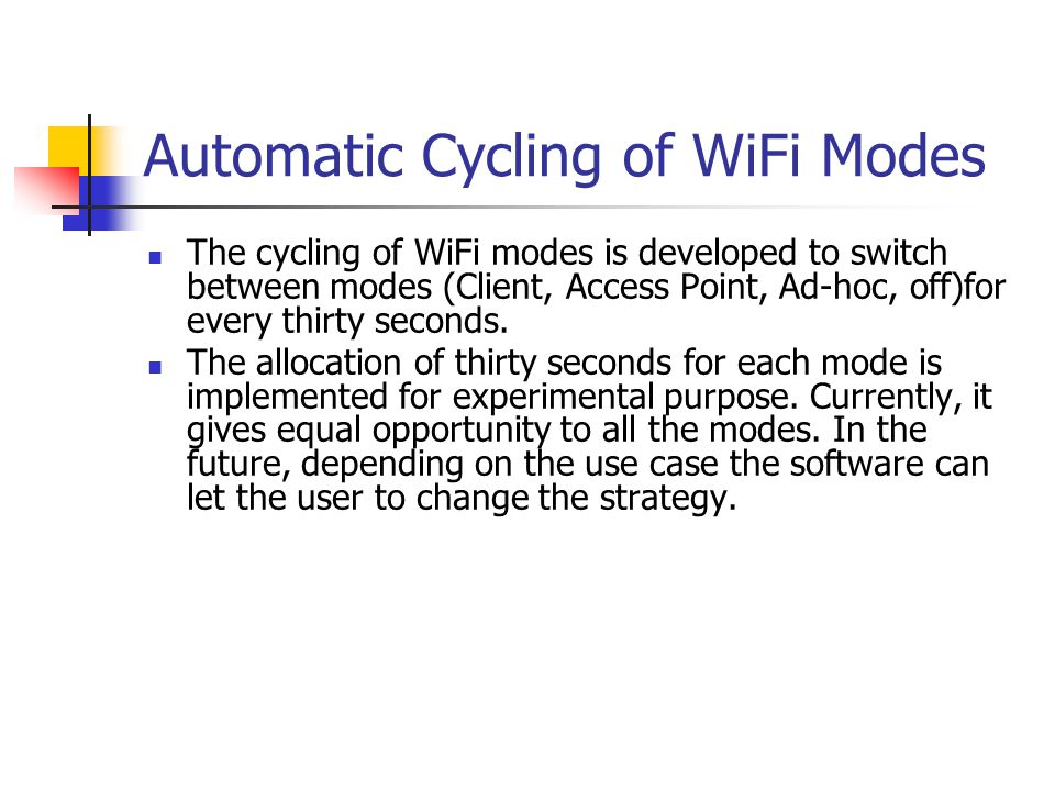 Automatic Cycling of WiFi Modes The cycling of WiFi modes is developed to switch between modes (Client, Access Point, Ad-hoc, off)for every thirty seconds.